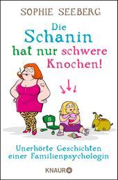 Die Schanin hat nur schwere Knochen! - Unerhörte Geschichten einer Familienpsychologin