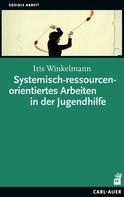 Iris Winkelmann: Systemisch-ressourcenorientiertes Arbeiten in der Jugendhilfe