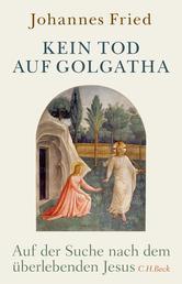Kein Tod auf Golgatha - Auf der Suche nach dem überlebenden Jesus