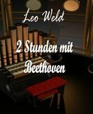 Leo Weld: 2 Stunden mit Beethoven