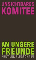 Unsichtbares Komitee: An unsere Freunde