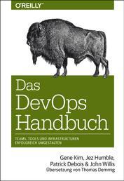 Das DevOps-Handbuch - Teams, Tools und Infrastrukturen erfolgreich umgestalten