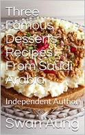 Swan Aung: Three Famous Desserts Recipes From Saudi Arabia