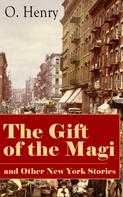 O. Henry: The Gift of the Magi and Other New York Stories