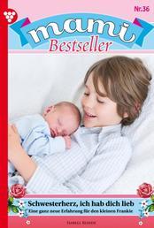 Mami Bestseller 36 – Familienroman - Schwesterherz, ich hab dich lieb