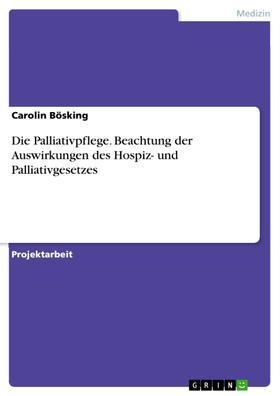 Die Palliativpflege. Beachtung der Auswirkungen des Hospiz- und Palliativgesetzes