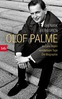 Henrik Berggren: Olof Palme - Vor uns liegen wunderbare Tage ★★★★★