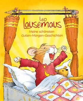 Leo Lausemaus - Meine schönsten Guten-Morgen-Geschichten