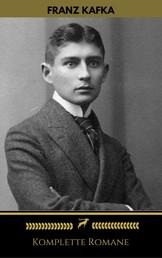 Franz Kafka: Komplette Romane (Golden Deer Classics)