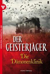 Der Geisterjäger 8 – Gruselroman - Die Dämonenklinik