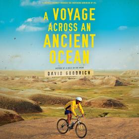 A Voyage Across an Ancient Ocean - A Bicycle Journey Through the Northern Dominion of Oil (Unabridged)