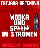 Tatjana Artenova: Wodka und Sp**** in Strömen ★★