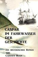 Carsten Hoop: CASPAR IM FAHRWASSER DER GESCHICHTE ★★★