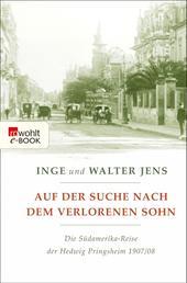 Auf der Suche nach dem verlorenen Sohn - Die Südamerika-Reise der Hedwig Pringsheim 1907/08 (Erweiterte Ausgabe mit neuen Dokumenten)