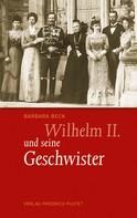 Barbara Beck: Wilhelm II. und seine Geschwister ★★★★