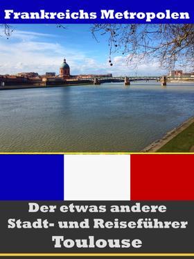 Toulouse - Der etwas andere Stadt- und Reiseführer - Mit Reise - Wörterbuch Deutsch-Französisch