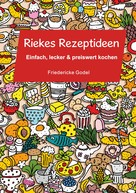 Friedericke Godel: Riekes Rezeptideen ★★★★
