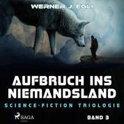 Aufbruch ins Niemandsland: Science-Fiction Triologie, Band 3