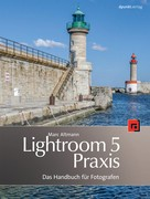 Marc Altmann: Lightroom-5-Praxis