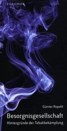 Besorgnisgesellschaft - Hintergründe der Tabakbekämpfung