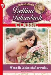 Bettina Fahrenbach Classic 47 – Liebesroman - Wenn die Leidenschaft erwacht..
