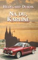 Hildegard Dubois: Na du, Karline