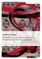 Thorsten Kuhlmann: Kundenbindung und ihre Instrumente im Privatkundengeschäft von Sparkassen