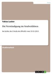 Die Verständigung im Strafverfahren - Im Lichte des Urteils des BVerfG vom 19.03.2013