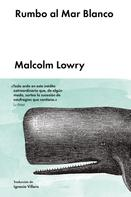Malcolm Lowry: Rumbo al Mar Blanco