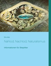 Nahtod, Nachtod, Naturalismus - Informationen für Skeptiker
