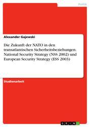 Die Zukunft der NATO in den transatlantischen Sicherheitsbeziehungen. National Security Strategy (NSS 2002) und European Security Strategy (ESS 2003)