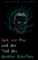 Torben Stamm: Eyck van Mau und der Tod des dunklen Künstlers