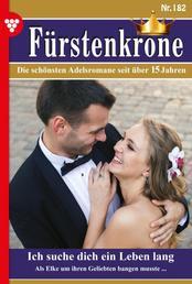 Fürstenkrone 182 – Adelsroman - Ich suche dich ein Leben lang