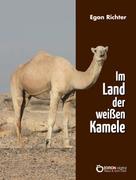 Egon Richter: Im Lande der weißen Kamele