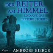 Der Reiter am Himmel und andere bittere Stories (Ungekürzt)