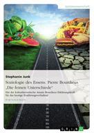 """Stephanie Junk: Soziologie des Essens. Pierre Bourdieus """"Die feinen Unterschiede"""""""