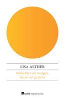 Lisa Alther: Schlechter als morgen, besser als gestern