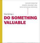 Stephen Walmsley: Stop Selling & Do Something Valuable