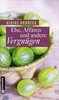 Ulrike Kroneck: Ehe, Affären und andere Vergnügen ★★★