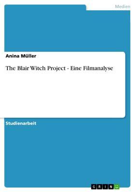 The Blair Witch Project - Eine Filmanalyse