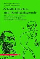 """Joachim Bartholomae: """"Schlaffe Ghaselen"""" und """"Knoblauchsgeruch"""""""