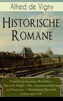Alfred de Vigny: Historische Romane: Verschwörung gegen Richelieu + Das rote Siegel + Die Abendunterhaltung in Vincennes + Hauptmann Renauds Leben und Tod