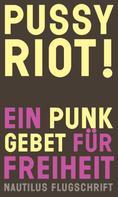 Pussy Riot!: Pussy Riot! Ein Punk-Gebet für Freiheit ★★★★★