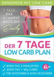 Der 7 Tage Low Carb Plan - Jeden Tag 4 Mahlzeiten, Jeden Tag weniger als 40g Kohlenhydrate, Jedes Rezept mit Vegetarischer Variante