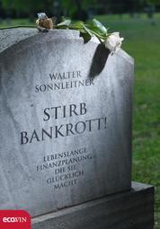 Stirb bankrott! - Lebenslange Finanzplanung, die Sie glücklich macht
