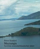 Peter Kunkel: Muzungu Facetten zentralafrikanischer Jahre