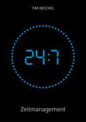 24/7–Zeitmanagement - Das Zeitmanagement-Buch für alle, die keine Zeit haben, ein Zeitmanagement-Buch zu lesen (Prinzipien, Methoden und Bei-spiele für schnelle Erfolge und nachhaltige Verbesserungen)