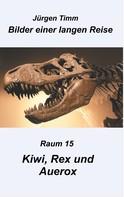 Jürgen Timm: Raum 15 Kiwi, Rex und Auerox