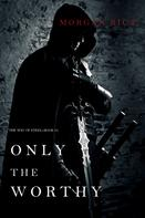 Morgan Rice: Only the Worthy (The Way of Steel—Book 1)