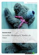 Daniela Koch: Sexueller Missbrauch. Kinder als Täter ★★